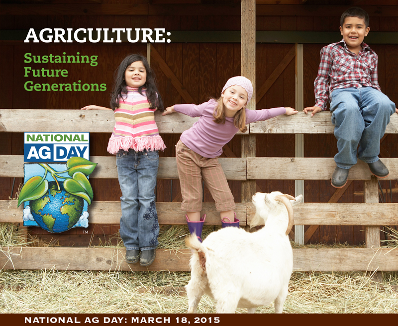 Agriculture: Sustaining Future Generations,National Ag Day: March 18, 2015